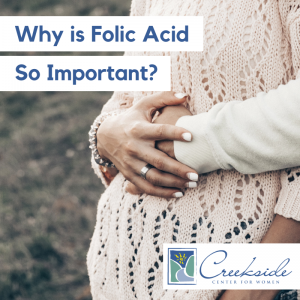 Why is Folic Acid so Important, Creekside Center for Women, folic acid
