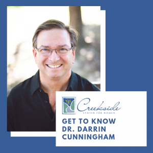 Dr. Darrin Cunningham, doctor highlight, creekside center for women