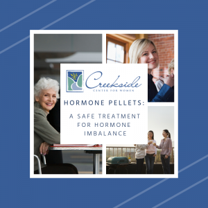 hormones, pellet, women's health, healthcare, Creekside center for women