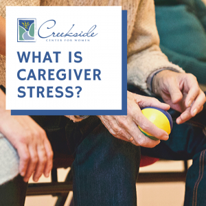 caregiver, stress, womens health, creekside center