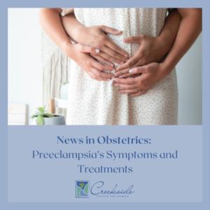 Preeclampsia, women, healthcare, pregnancy, obgyn, obstetrics, pregnant, symptoms, treatments, obstetrics